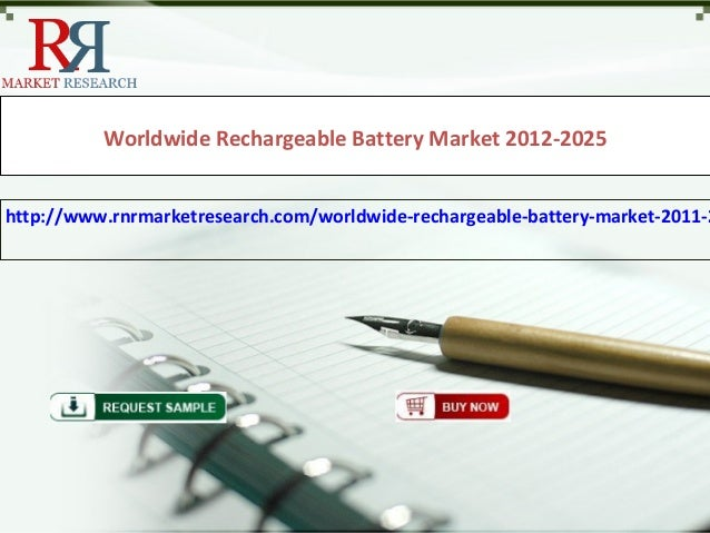 Worldwide Rechargeable Battery Market 2012-2025http://www.rnrmarketresearch.com/worldwide-rechargeable-battery-market-2011-2
