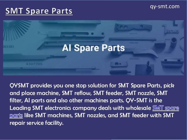 QYSMT provides you one stop solution for SMT Spare Parts, pick and place machine, SMT reflow, SMT feeder, SMT nozzle, SMT ...
