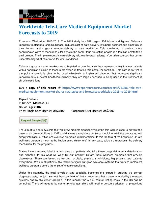 Worldwide Tele-Care Medical Equipment MarketForecasts to 2019Forecasts, Worldwide, 2013-2019. The 2013 study has 387 pages...