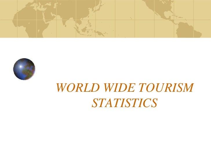 WORLD WIDE TOURISM    STATISTICS