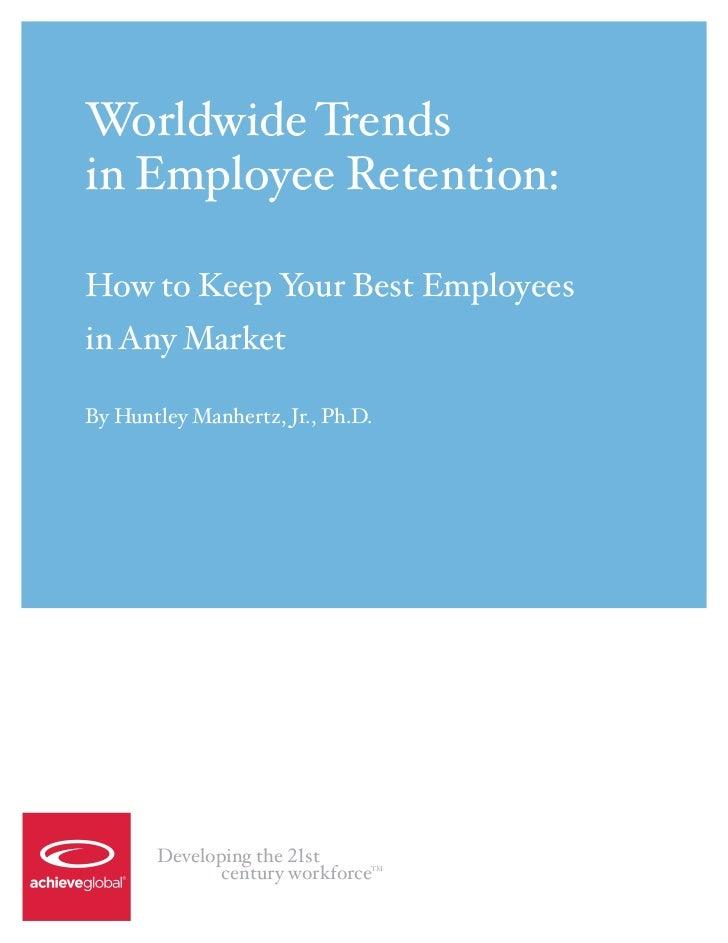 Worldwide Trendsin Employee Retention:How to Keep Your Best Employeesin Any MarketBy Huntley Manhertz, Jr., Ph.D.       De...