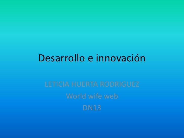 Desarrollo e innovación LETICIA HUERTA RODRIGUEZ       World wife web           DN13