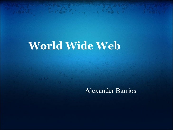 World Wide Web Alexander Barrios