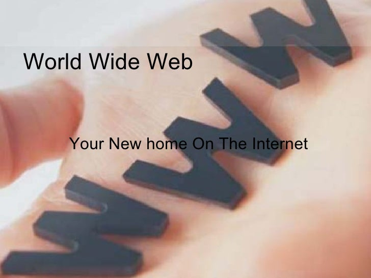 World Wide Web Your New home On The Internet