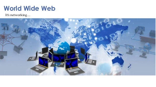 It's networking… World Wide Web