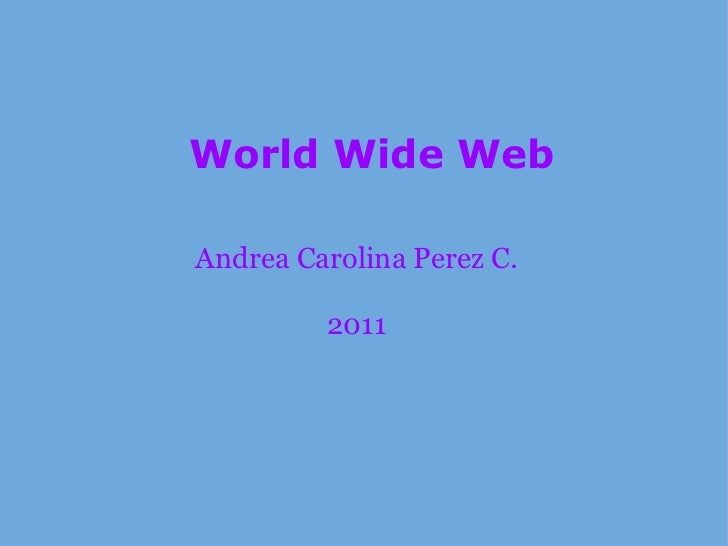 World Wide Web Andrea Carolina Perez C. 2011