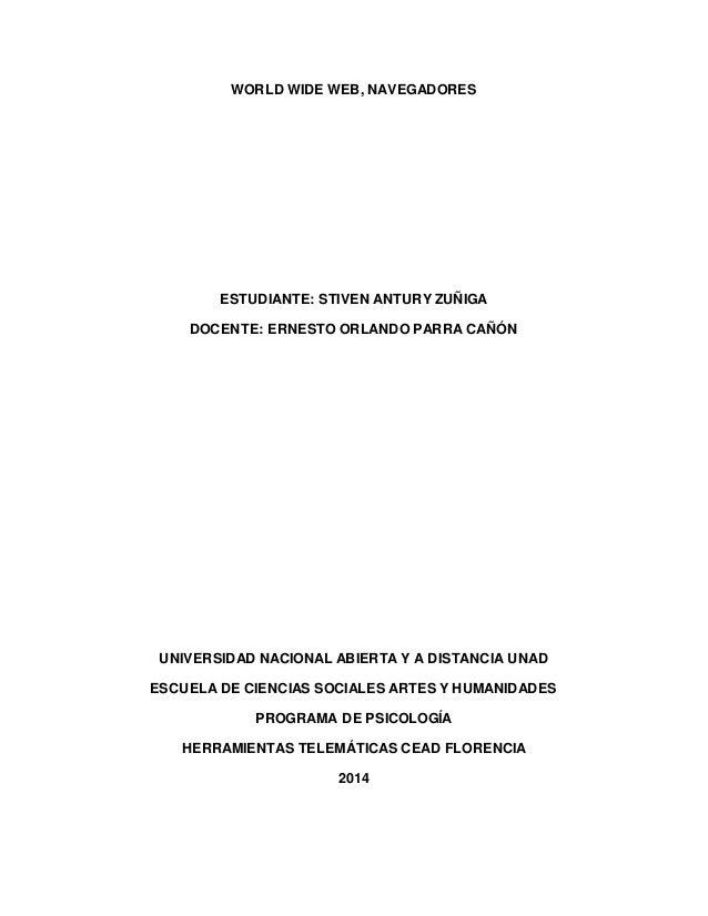 WORLD WIDE WEB, NAVEGADORES  ESTUDIANTE: STIVEN ANTURY ZUÑIGA  DOCENTE: ERNESTO ORLANDO PARRA CAÑÓN  UNIVERSIDAD NACIONAL ...