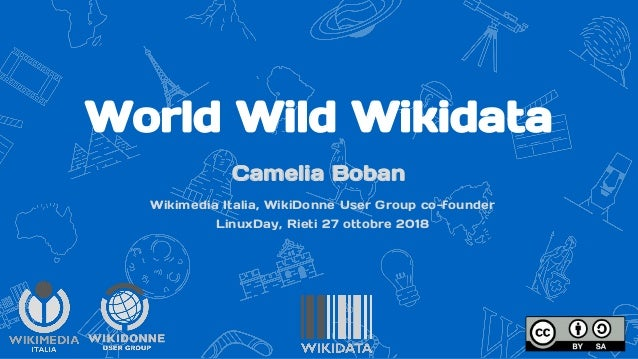 World Wild Wikidata Camelia Boban Wikimedia Italia, WikiDonne User Group co-founder LinuxDay, Rieti 27 ottobre 2018
