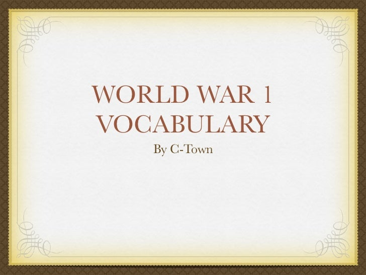 WORLD WAR 1VOCABULARY   By C-Town