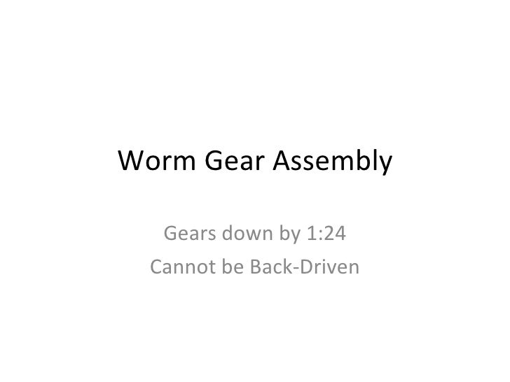 Worm Gear Assembly Gears down by 1:24 Cannot be Back-Driven
