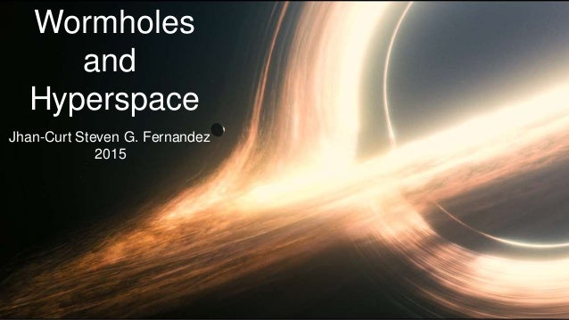 Wormholes and Hyperspace Jhan-Curt Steven G. Fernandez 2015