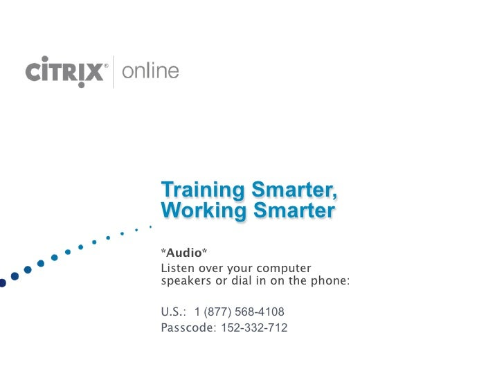 Training Smarter,    Working Smarter   *Audio*   Listen over your computer    speakers or dial in on the phone:   U.S.: 1 ...