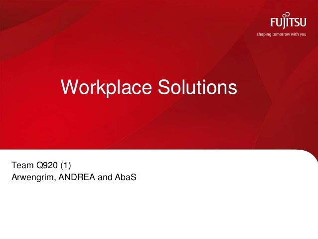 Workplace Solutions  Team Q920 (1) Arwengrim, ANDREA and AbaS  © Copyright Fujitsu Services Limited 2010