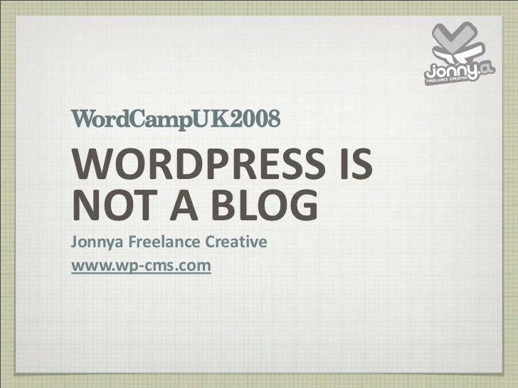 WordPress Is Not A Blog from WordCamp UK 2008 slideshare - 웹