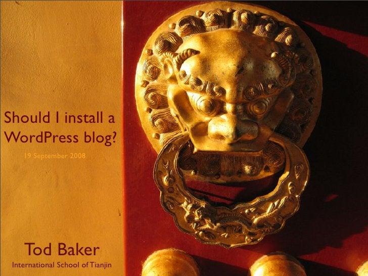 Should I install a WordPress blog?     19 September 2008         Tod Baker  International School of Tianjin