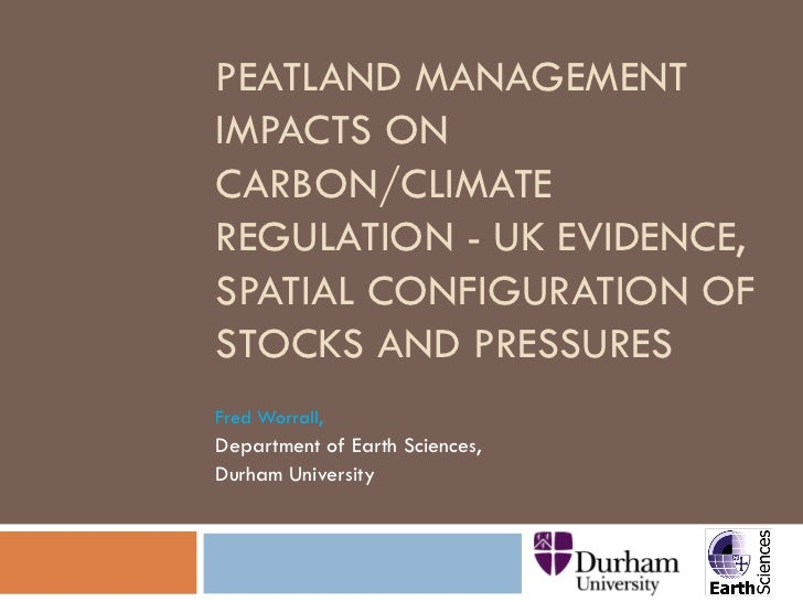 PEATLAND MANAGEMENTIMPACTS ONCARBON/CLIMATEREGULATION - UK EVIDENCE,SPATIAL CONFIGURATION OFSTOCKS AND PRESSURESFred Worra...