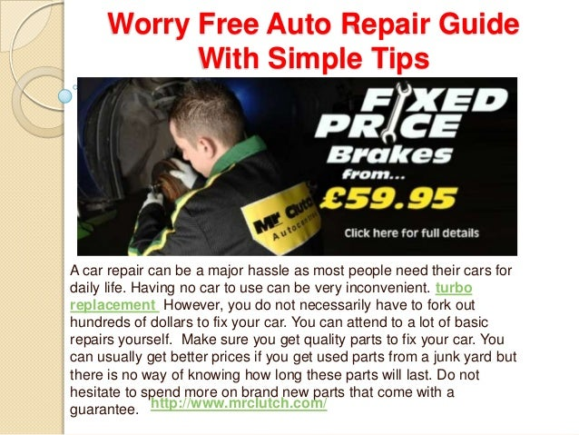 Worry Free Auto Repair Guide With Simple Tips A car repair can be a major hassle as most people need their cars for daily ...