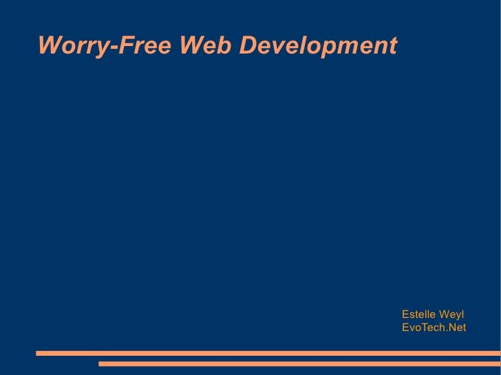 Worry-Free Web Development Estelle Weyl EvoTech.Net