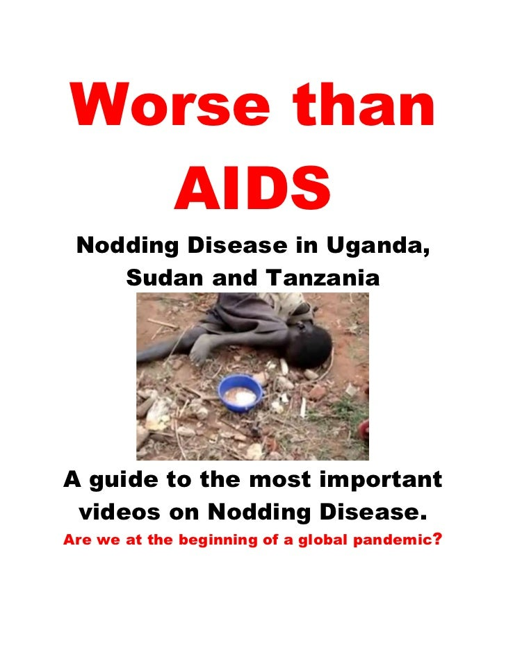 Worse than  AIDS Nodding Disease in Uganda,    Sudan and TanzaniaA guide to the most important videos on Nodding Disease.A...