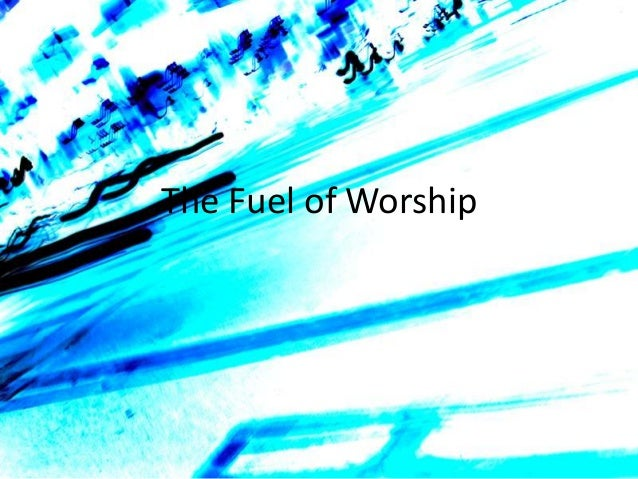 The Fuel of Worship