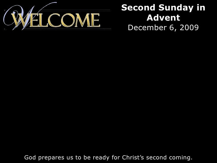 Second Sunday in Advent<br />December 6, 2009<br />God prepares us to be ready for Christ's second coming.<br />