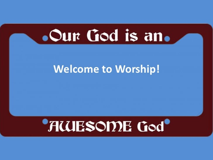 Welcome to Worship!<br />