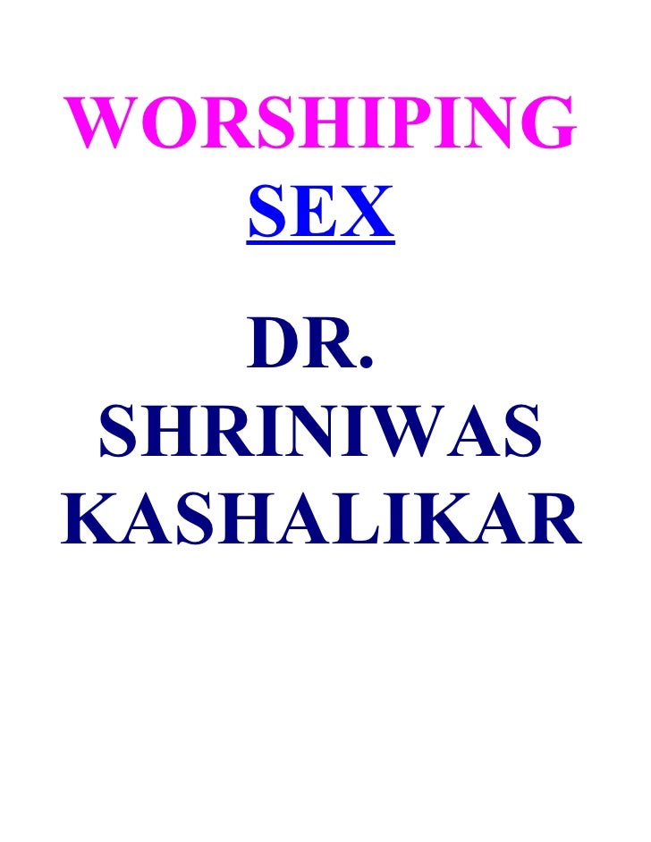WORSHIPING    SEX     DR.  SHRINIWAS KASHALIKAR