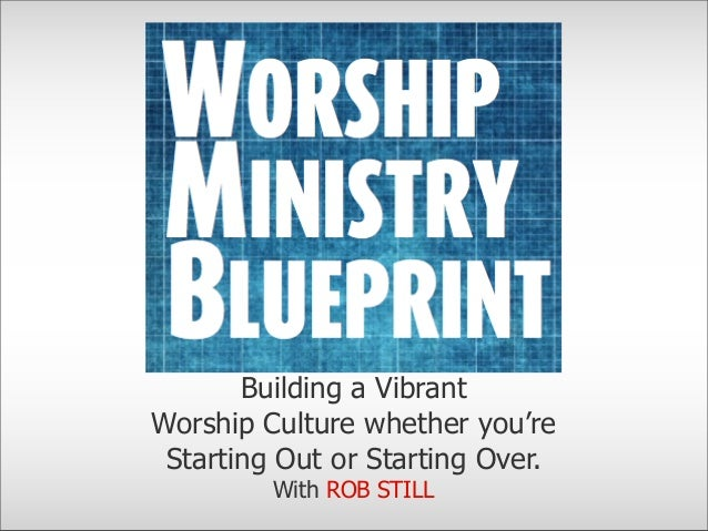 Building a VibrantWorship Culture whether you'reStarting Out or Starting Over.With ROB STILL