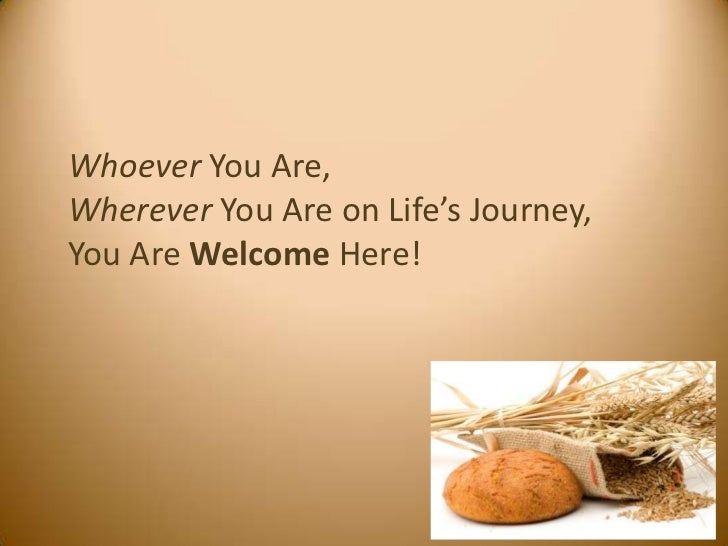 Whoever You Are,Wherever You Are on Life's Journey,You Are Welcome Here!