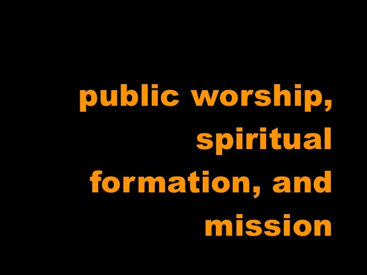 public worship,        spiritual  formation, and        mission