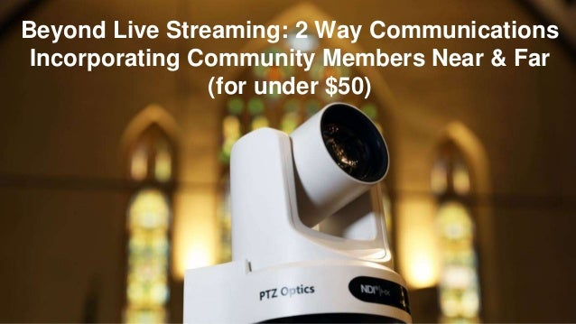 Beyond Live Streaming: 2 Way Communications Incorporating Community Members Near & Far (for under $50)