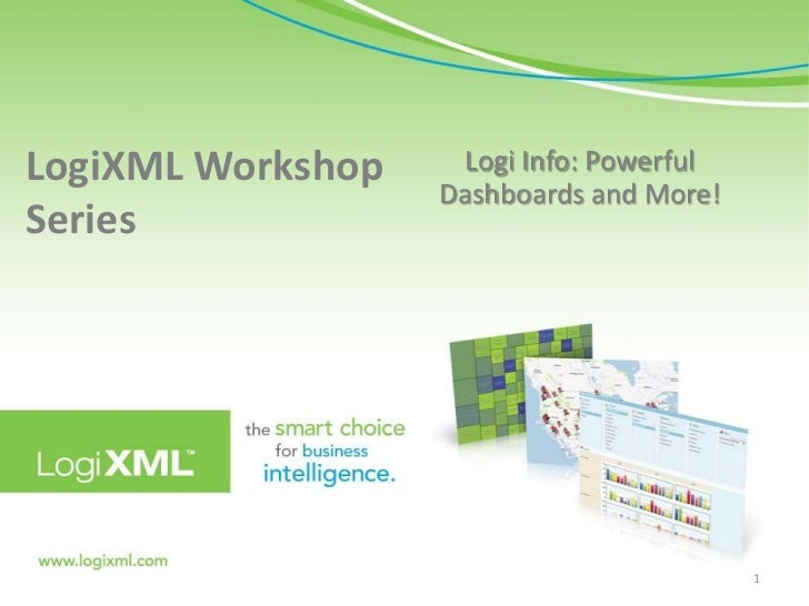 LogiXML Workshop Series <br />Logi Info: Powerful Dashboards and More!<br />1<br />