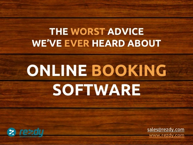 THE WORST ADVICE WE'VE EVER HEARD ABOUT ONLINE BOOKING SOFTWARE sales@rezdy.com www.rezdy.com