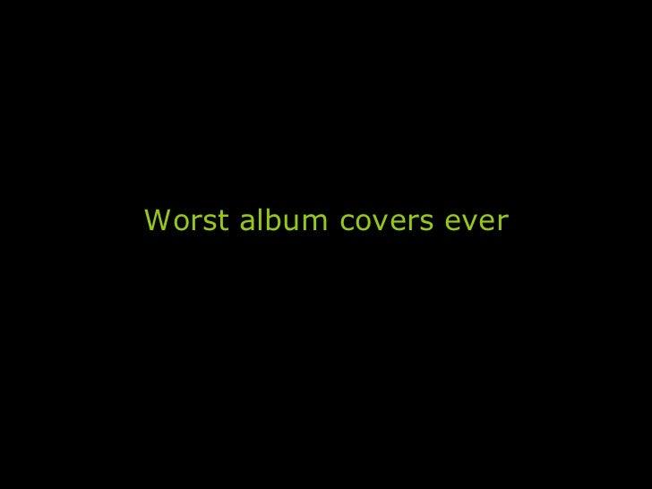 <ul><li>Worst album covers ever </li></ul>