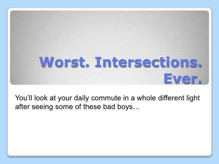 Worst. Intersections.                       Ever.You'll look at your daily commute in a whole different lightafter seeing ...