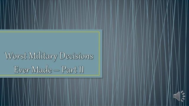•http://list25.com/25- worst-military- decisions-ever-made/