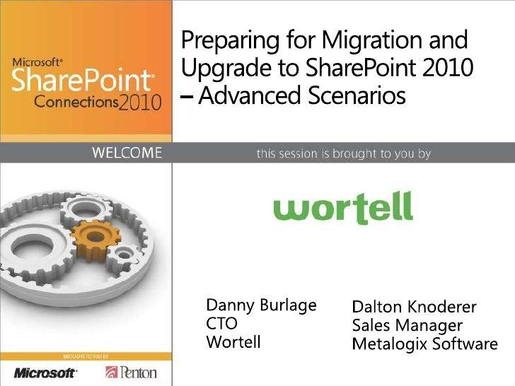 Preparing for Migration and Upgrade to SharePoint 2010 – Advanced Scenarios<br />Dalton Knoderer<br />Sales Manager<br />M...