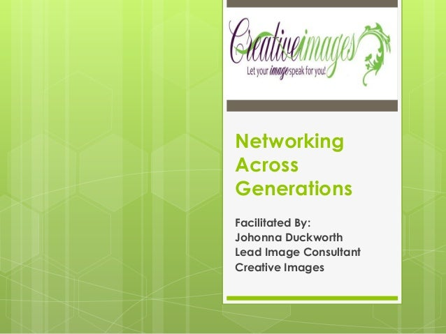 Networking Across Generations Facilitated By: Johonna Duckworth Lead Image Consultant Creative Images