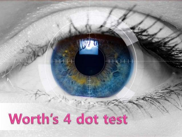 Purpose  Worth 4 dot test เป็นวิธีการประเมินการทางานของตาในรูปแบบ Sensory Test ตรวจหาความบกพร่องในการทางานของBinocular Si...