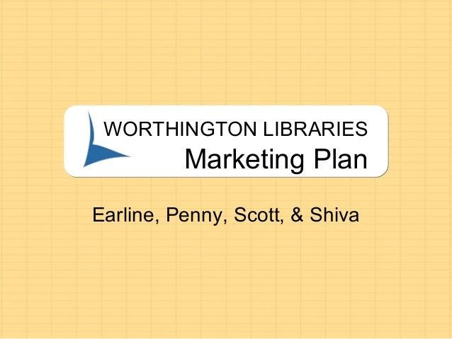 WORTHINGTON LIBRARIES Marketing Plan Earline, Penny, Scott, & Shiva