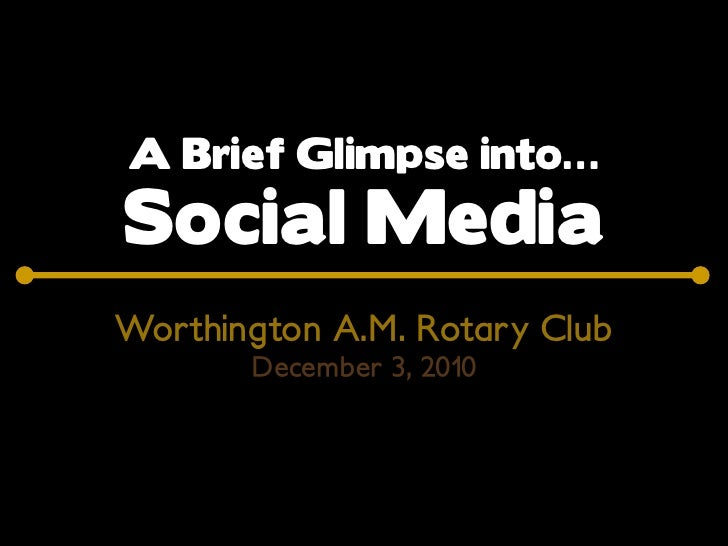A Brief Glimpse into…Social MediaWorthington A.M. Rotary Club       December 3, 2010