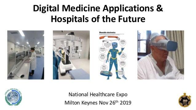 Digital Medicine Applications & Hospitals of the Future National Healthcare Expo Milton Keynes Nov 26th 2019