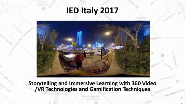 IED Italy 2017 Storytelling and Immersive Learning with 360 Video /VR Technologies and Gamification Techniques