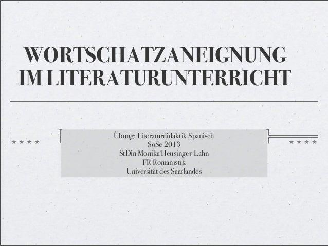 WORTSCHATZANEIGNUNG IM LITERATURUNTERRICHT Übung: Literaturdidaktik Spanisch SoSe 2013 StDin Monika Heusinger-Lahn FR Roma...