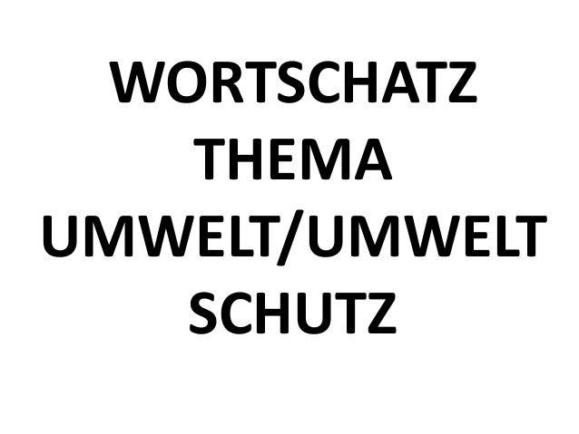 WORTSCHATZ THEMA UMWELT/UMWELT SCHUTZ