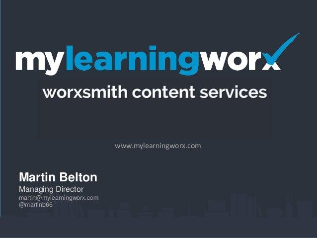 www.mylearningworx.com  Martin Belton Managing Director martin@mylearningworx.com @martinb66