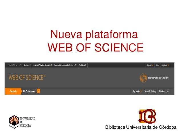 Nueva plataforma WEB OF SCIENCE  Biblioteca Universitaria de Córdoba