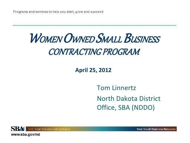 WOMEN OWNED SMALL BUSINESS   CONTRACTING PROGRAM         April 25, 2012                 Tom Linnertz                 North...