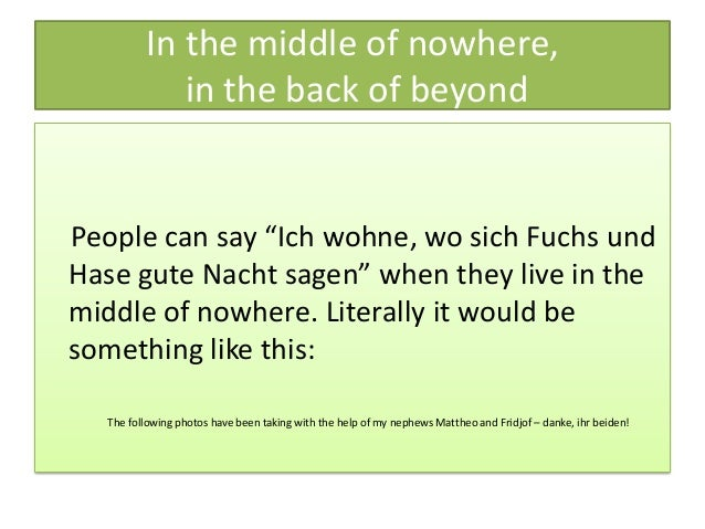 """In the middle of nowhere, in the back of beyond People can say """"Ich wohne, wo sich Fuchs und Hase gute Nacht sagen"""" when t..."""