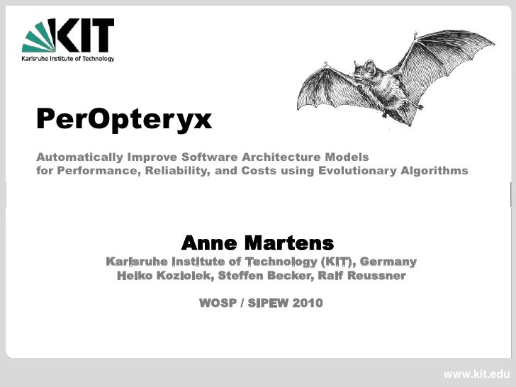 PerOpteryx<br />Automatically Improve Software Architecture Modelsfor Performance, Reliability, and Costs using Evolutiona...